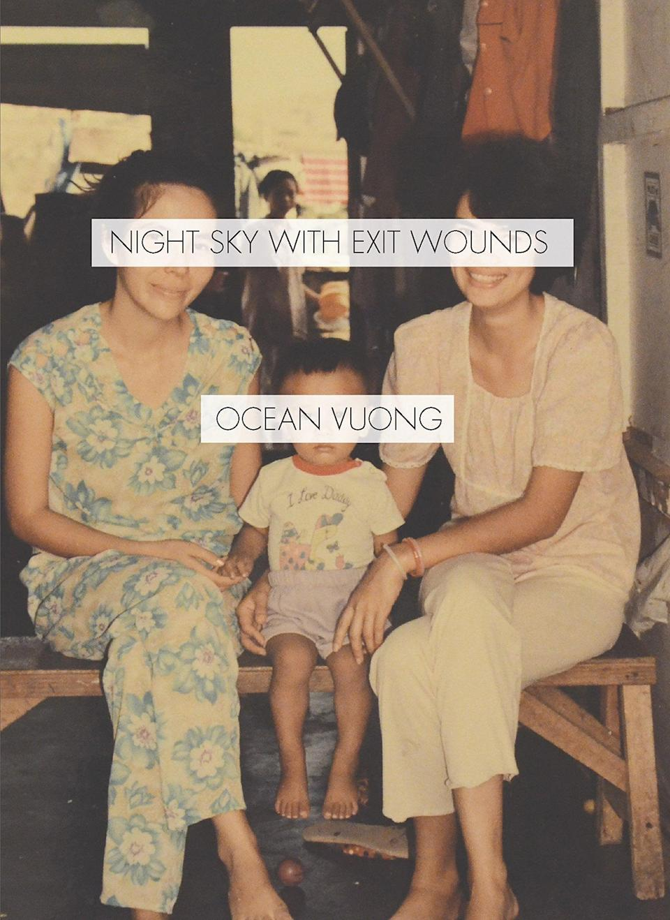 """<h2>Night Sky With Exit Wounds</h2><br>Ocean Vuong is a Vietnamese poet and delves into some dark themes with this book. However, his powerful display of emotions made me want to read the whole thing in one sitting. <br><br><em>Shop <strong><a href=""""https://amzn.to/3janIWU"""" rel=""""nofollow noopener"""" target=""""_blank"""" data-ylk=""""slk:Ocean Vuong"""" class=""""link rapid-noclick-resp"""">Ocean Vuong</a></strong></em><br><br><strong>Copper Canyon Press</strong> Night Sky with Exit Wounds, $, available at <a href=""""https://amzn.to/35w9s6f"""" rel=""""nofollow noopener"""" target=""""_blank"""" data-ylk=""""slk:Amazon"""" class=""""link rapid-noclick-resp"""">Amazon</a>"""