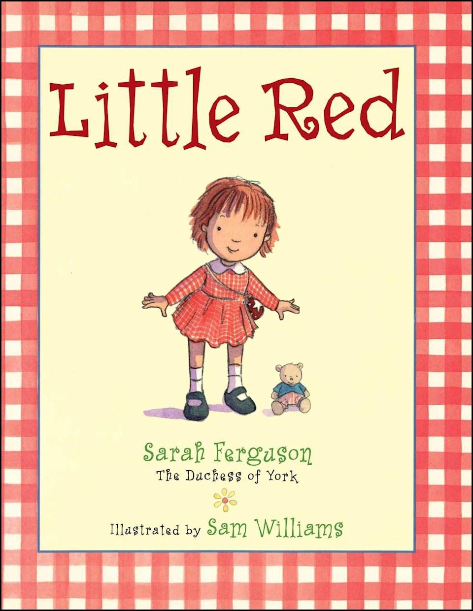 """Sarah Ferguson, Duchess of York, has written several children's books, including her <a href=""""https://www.amazon.com/Little-Sarah-Ferguson-Duchess-York/dp/1481494716"""" target=""""_blank"""" rel=""""noopener noreferrer"""">""""Little Red""""</a> series. Illustrated by Sam Williams, the books follow a redheaded rag doll and her adventures with friends."""
