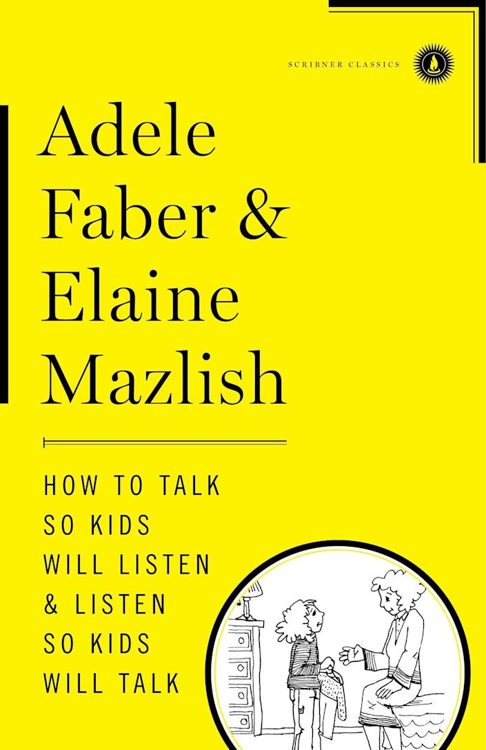 """In """"How to Talk So Kids Will Listen and Listen So Kids Will Talk,"""" educators and communication experts Adele Faber and Elaine Mazlish teach parents how to respond to their children's feelings and help them cultivate emotional intelligence and communication skills. <i>(Available&nbsp;<a href=""""https://www.amazon.com/How-Talk-Kids-Will-Listen/dp/1451663889/"""" rel=""""nofollow noopener"""" target=""""_blank"""" data-ylk=""""slk:here"""" class=""""link rapid-noclick-resp"""">here</a>)</i>"""