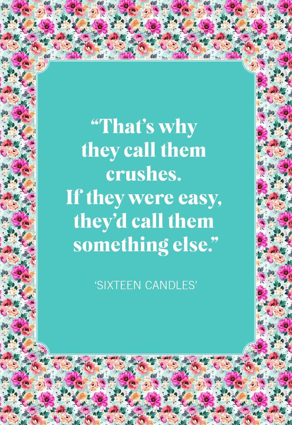 """<p>""""That's why they call them crushes. If they were easy, they'd call them something else.""""</p>"""