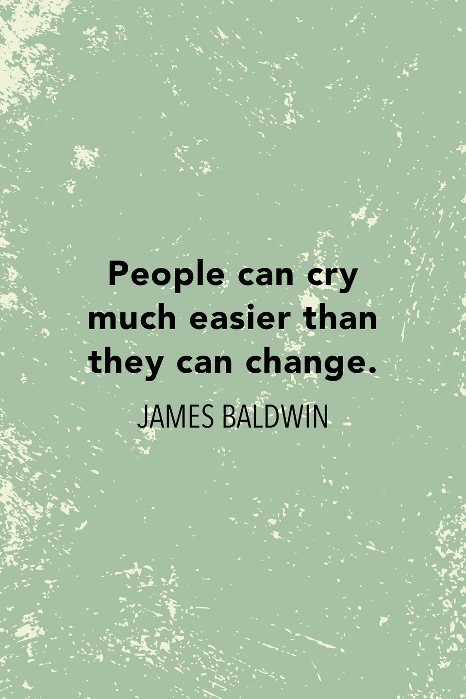 """<p>""""People can cry much easier than they can change,"""" Baldwin <a href=""""http://movies2.nytimes.com/books/98/03/29/specials/baldwin-home.html"""" rel=""""nofollow noopener"""" target=""""_blank"""" data-ylk=""""slk:told The New York Times in 1977."""" class=""""link rapid-noclick-resp"""">told <em>The New York Times </em>in 1977.</a></p>"""