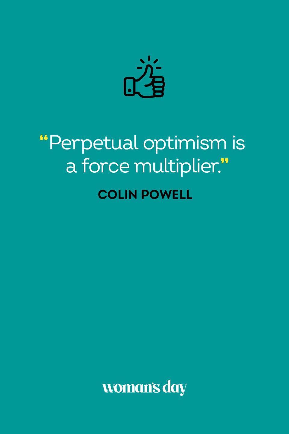 <p>Perpetual optimism is a force multiplier.</p>