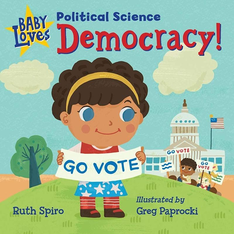 """This book introduces young peopl to the ways citizens participate in the democratic process. <i>(Available <a href=""""https://www.amazon.com/Baby-Loves-Political-Science-Democracy/dp/1623542278"""" target=""""_blank"""" rel=""""noopener noreferrer"""">here</a>)</i>"""