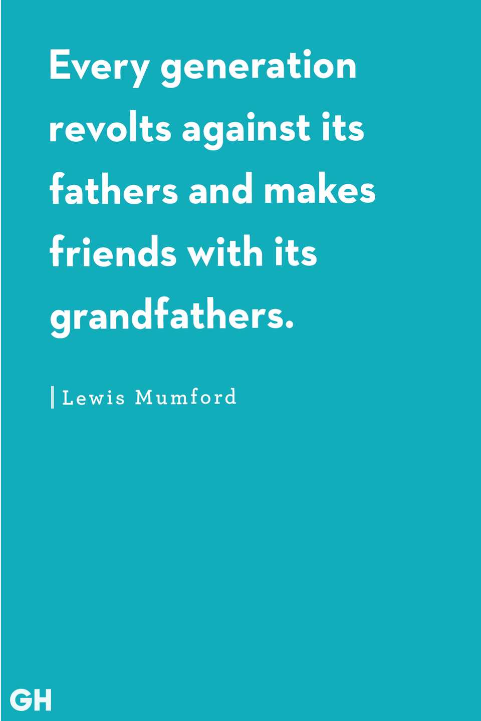 <p>Every generation revolts against its fathers and makes friends with its grandfathers.</p>