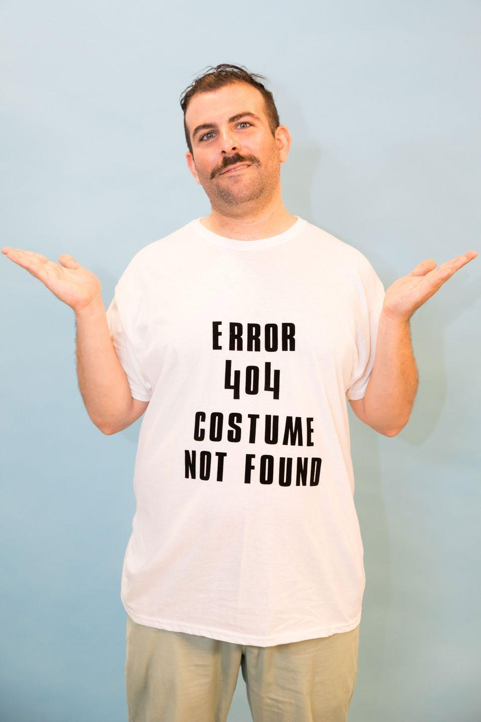 """<p>You can literally make this costume a minute before you walk out the door. A+ for hilarity, but maybe not effort.</p><p><a class=""""link rapid-noclick-resp"""" href=""""https://www.amazon.com/Goodthreads-Short-Sleeve-V-Neck-T-Shirt-XX-Large/dp/B06XW9KPZH/?tag=syn-yahoo-20&ascsubtag=%5Bartid%7C10055.g.2750%5Bsrc%7Cyahoo-us"""" rel=""""nofollow noopener"""" target=""""_blank"""" data-ylk=""""slk:SHOP WHITE SHIRTS"""">SHOP WHITE SHIRTS</a> </p>"""