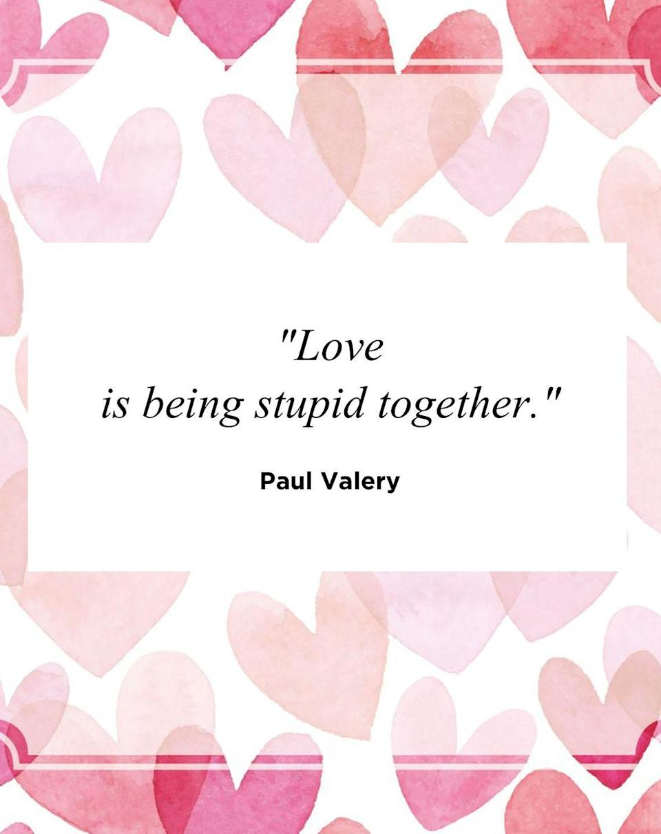 "<p>""Love is being stupid together.""</p>"