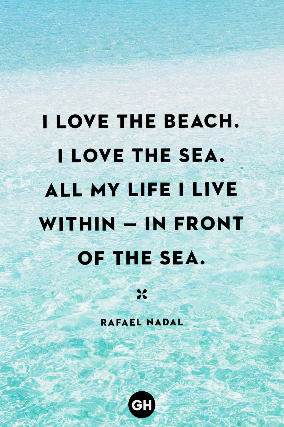 <p>I love the beach. I love the sea. All my life I live within — in front of the sea.</p>