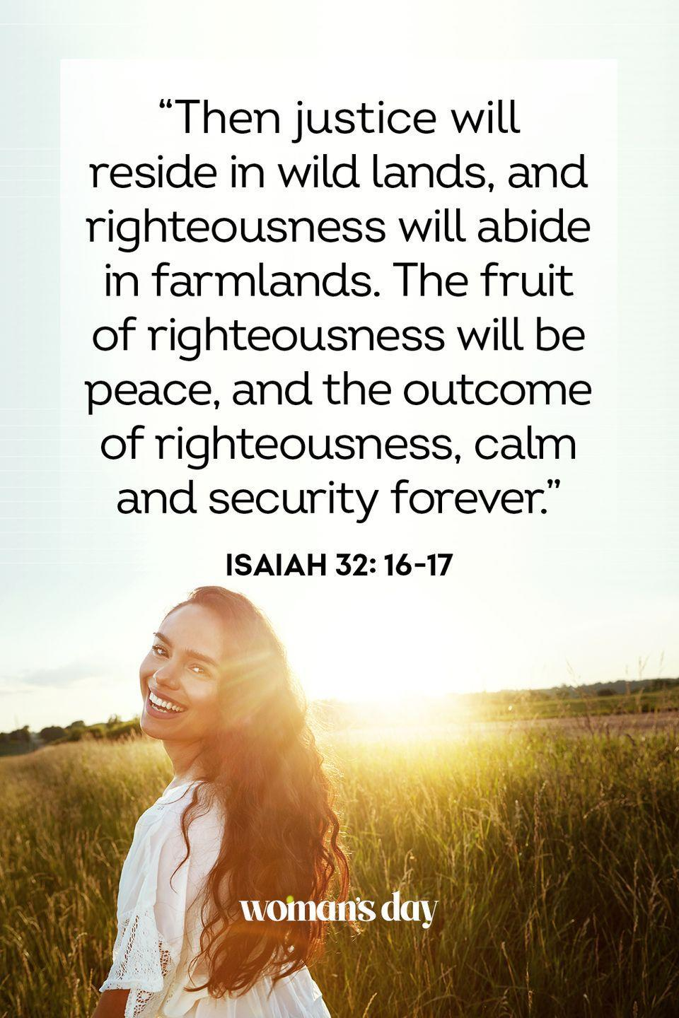 """<p>""""Then justice will reside in wild lands, and righteousness will abide in farmlands. The fruit of righteousness will be peace, and the outcome of righteousness, calm and security forever."""" — Isaiah 32: 16-17</p><p><strong>The Good News: </strong>God's soul-soothing peace and wondrous grace are available to all who place their faith in our Lord and Savior Jesus Christ.</p>"""