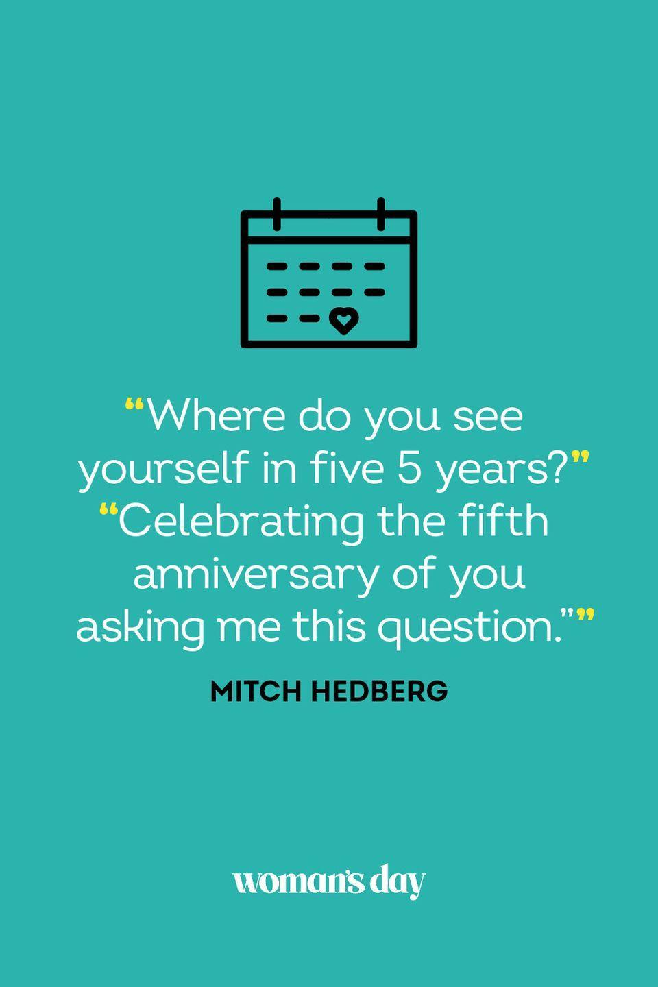 """<p>""""Where do you see yourself in five 5 years?"""" </p><p>""""Celebrating the fifth anniversary of you asking me this question.""""</p>"""