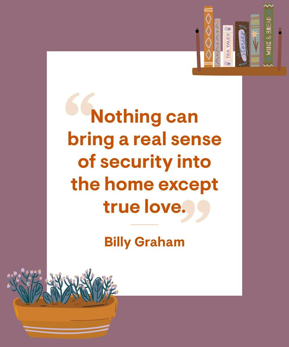 <p>Nothing can bring a real sense of security into the home except true love.</p>