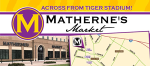 "One of Matherne's supermarket locations is situated across from the Louisiana State University's ""Tiger Stadium"", which is the eighth-largest stadium in the world with a capacity of 102,321"