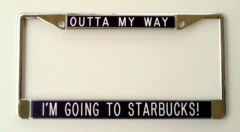 <p>If your car is at Starbucks drive-thru as much as your garage, you might need this <span>All About Signs 2 License Plate Frame - Outta My Way I'm Going to Starbucks!</span> ($20).</p>