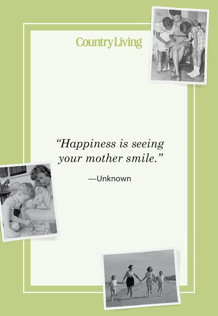"""<p>""""Happiness is seeing your mother smile.""""</p>"""