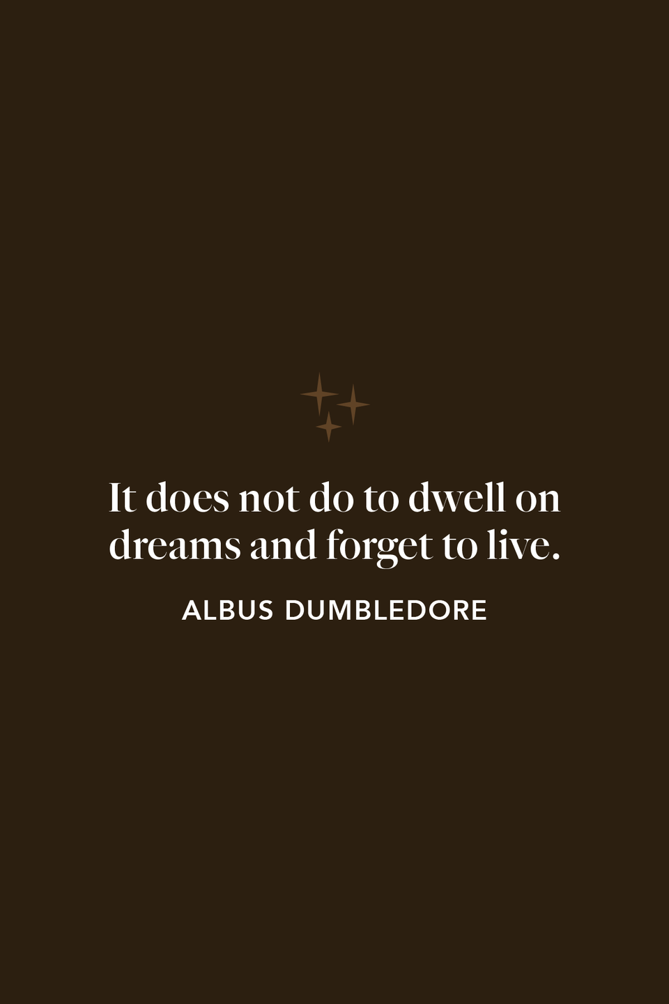 """<p>""""It does not do to dwell on dreams and forget to live,"""" Dumbledore tell Harry in chapter 12 of <em>The Sorcerer's Stone</em> after the young wizard sees his late parents in the Mirror of the Erised.</p>"""
