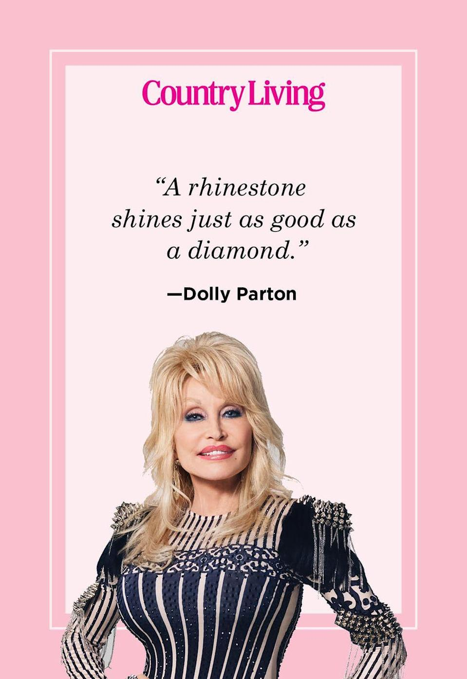 "<p>""A rhinestone shines just as good as a diamond.""</p>"