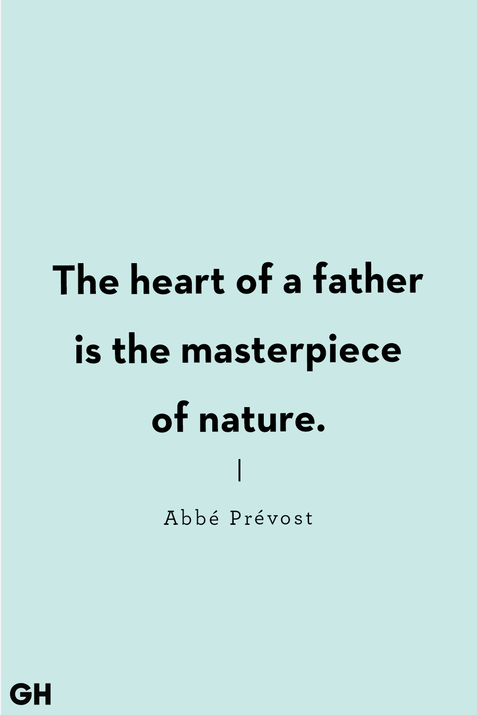 <p>The heart of a father is the masterpiece of nature.</p>