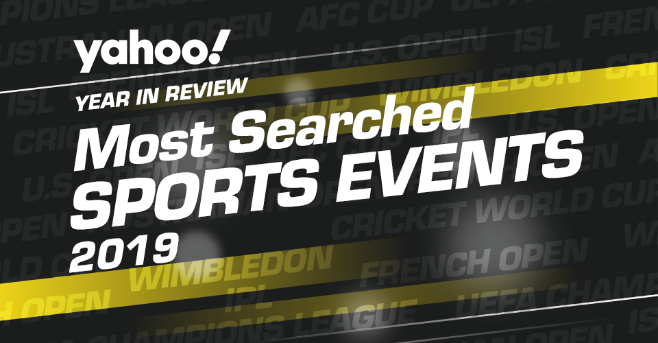 Here are the top sports events that Indians searched for on the Yahoo platform in 2019.