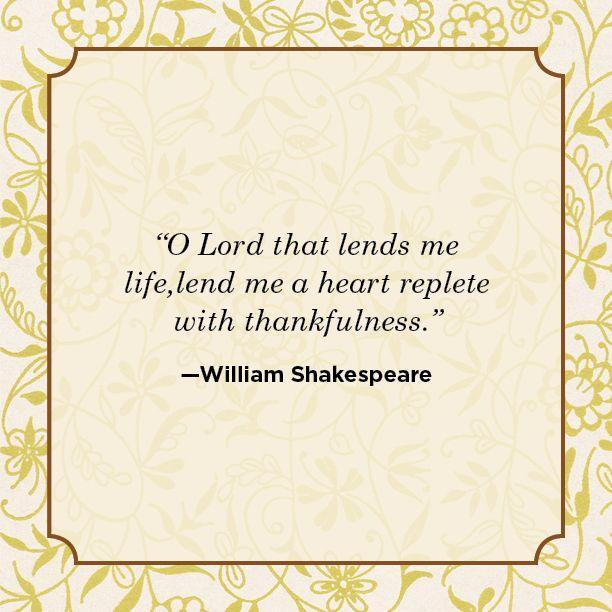 "<p>""O Lord that lends me life, lend me a heart replete with thankfulness.""</p>"