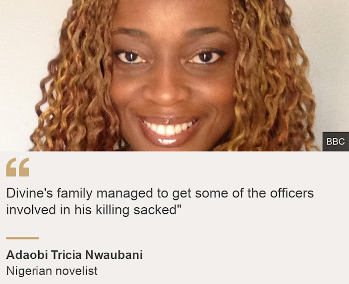 """""""Divine's family managed to get some of the officers involved in his killing sacked"""""""", Source: Adaobi Tricia Nwaubani , Source description: Nigerian novelist, Image: Adaobi"""