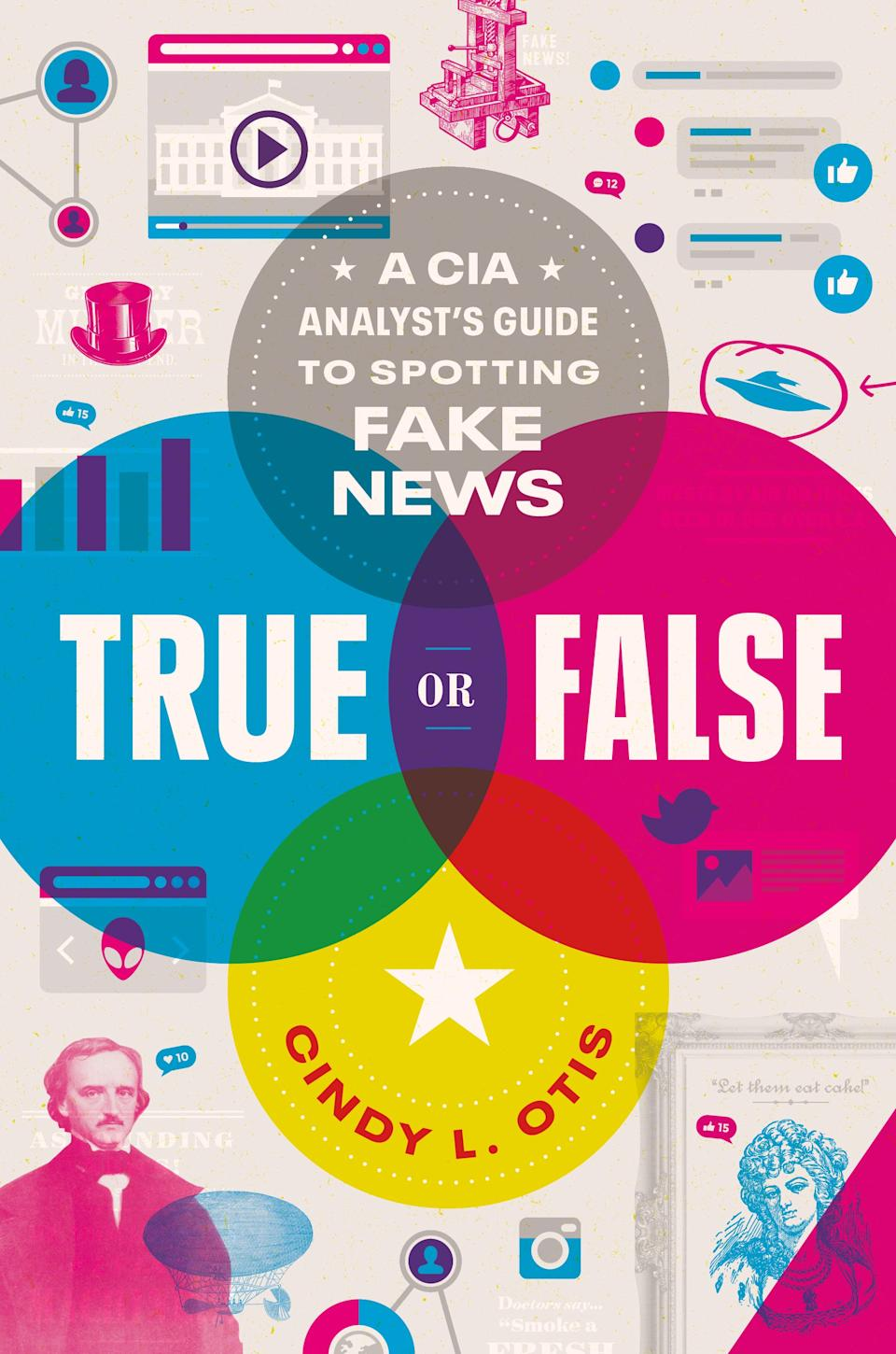 """True or False: A CIA Analyst's Guide to Spotting Fake News,"" by Cindy L. Otis, was published July 28, 2020."