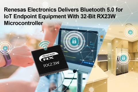 Renesas Electronics Delivers Enhanced Security and Privacy for Bluetooth® 5 Connections With 32-Bit RX23W Microcontroller
