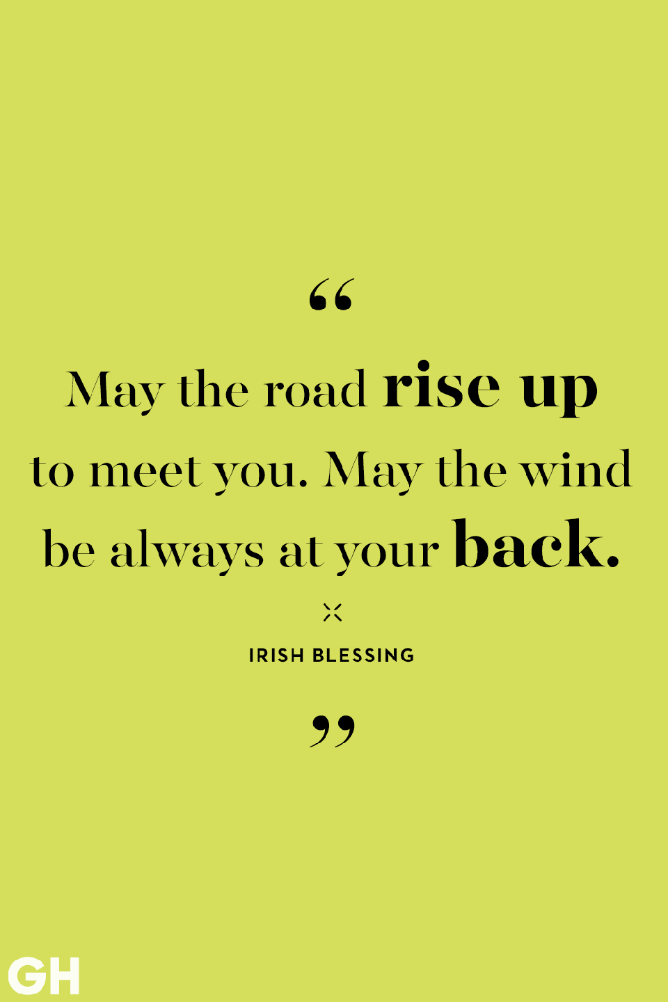<p>May the road rise up to meet you. May the wind be always at your back. </p>
