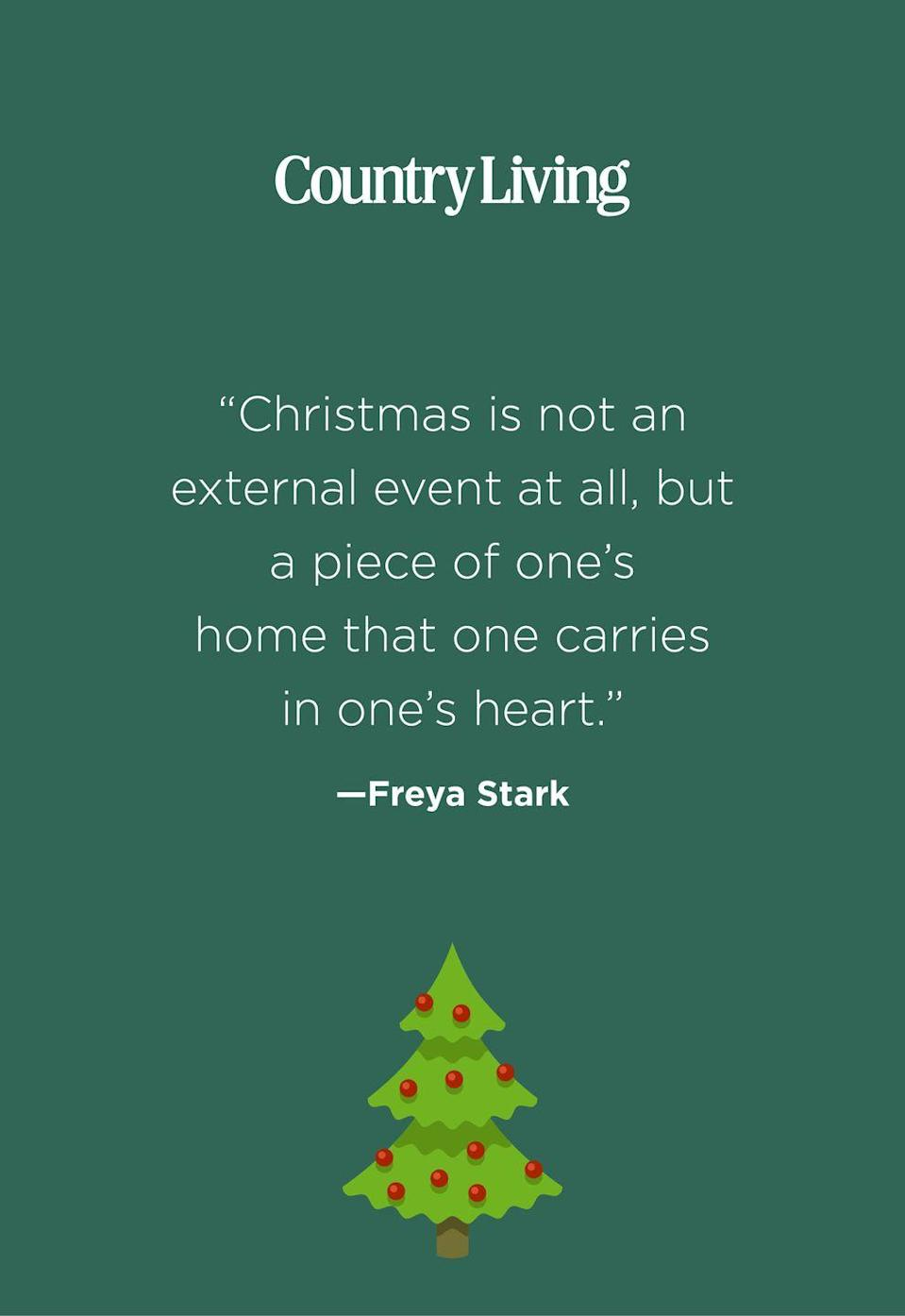 """<p>""""Christmas is not an external event at all, but a piece of one's home that one carries in one's heart.""""</p>"""