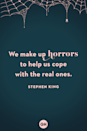 <p>We make up horrors to help us cope with the real ones.</p>