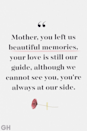 <p>Mother, you left us beautiful memories, your love is still our guide, although we cannot see you, you're always at our side.</p>