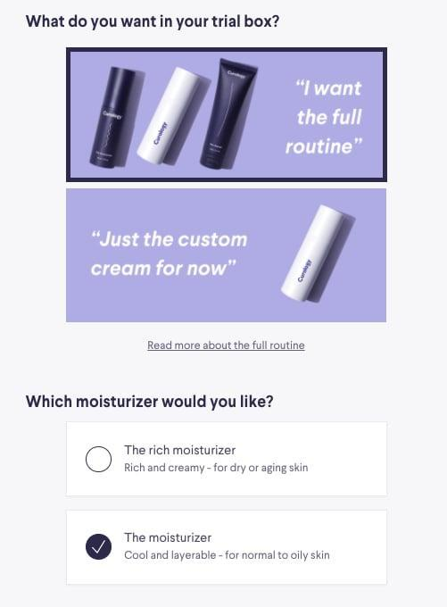 """<p>Next up, it was time to decide what exactly I was looking for in terms of products. The custom cream is the brand's hit offering, but they also have a full routine, which adds a cleanser and one of two moisturizer formulas. I chose to go all in: one, because I'm a """"go big or go home"""" type, and two, because I recently found a skin-care routine that was working well, and I was curious how this would compare.</p>"""