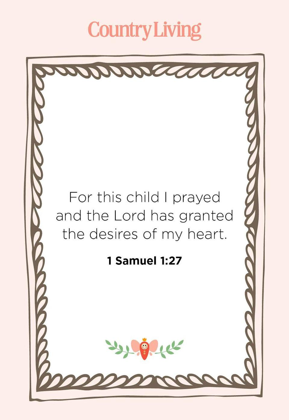 """<p>""""For this child I prayed and the Lord has granted the desires of my heart.""""</p>"""