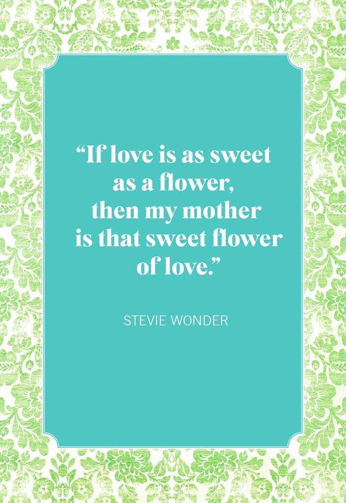 """<p><span>""""If love is as sweet as a flower, then my mother is that sweet flower of love.""""</span><br></p>"""