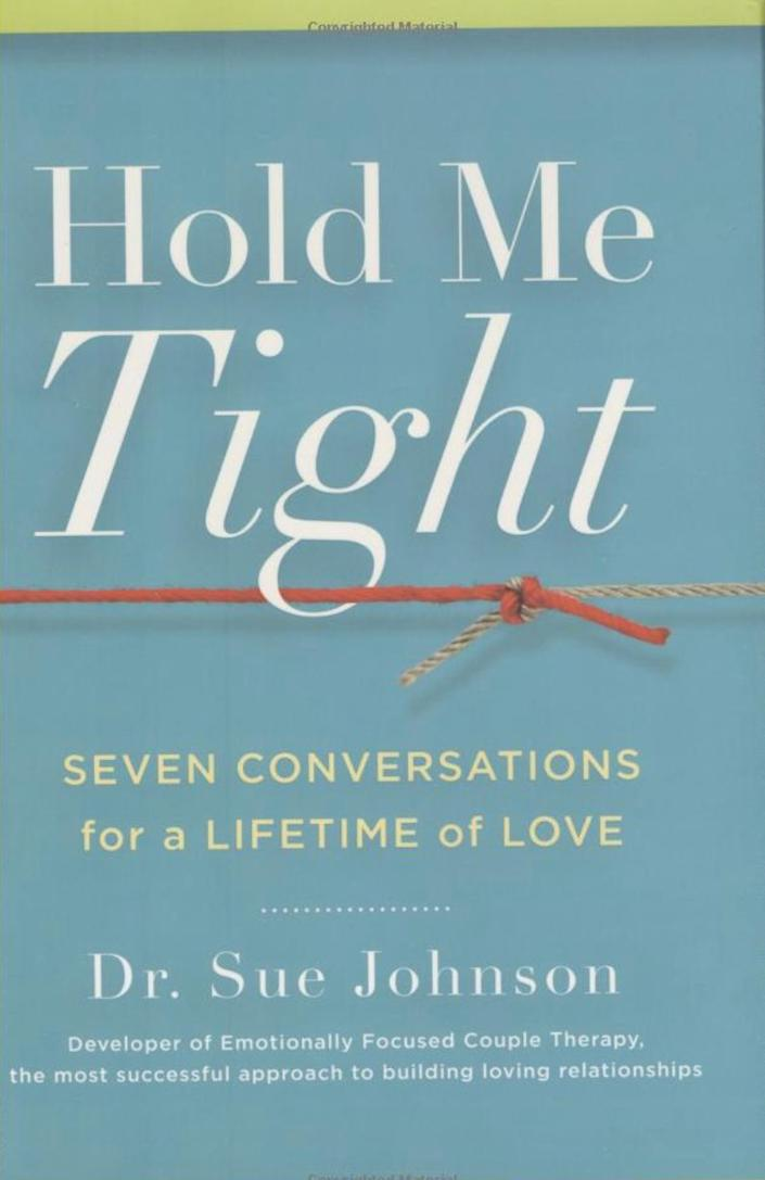 """""""While emotions and attachment styles aren't the most exciting subjects for some people, men in particular, this book presents them in a more approachable manner: conversations. We all have emotions, even though some us pretend otherwise, and they effect everything we do, especially our relationships. Better understanding our emotional selves and how we form relationship attachments and emotional bonds with others, specifically our partner, is a huge piece of getting the love we want."""" -<i>-&nbsp;<a href=""""https://www.guystuffcounseling.com/about-guy-stuff-counseling/about-dr-kurt-smith"""" rel=""""nofollow noopener"""" target=""""_blank"""" data-ylk=""""slk:Kurt&nbsp;Smith"""" class=""""link rapid-noclick-resp"""">Kurt&nbsp;Smith</a>, a Roseville, California-based therapist who specializes in counseling men&nbsp;<br><br><strong><a href=""""https://www.amazon.com/Hold-Me-Tight-Conversations-Lifetime/dp/031611300X/ref=sr_1_1?keywords=Hold+Me+Tight%2C+Seven+Conversations+for+a+Lifetime+of+Love+by+Sue+Johnson&amp;qid=1566585699&amp;s=books&amp;sr=1-1&amp;tag=thehuffingtop-20"""" rel=""""nofollow noopener"""" target=""""_blank"""" data-ylk=""""slk:Get &quot;Hold Me Tight: Seven Conversations for a Lifetime of Love&quot; by Sue Johnson"""" class=""""link rapid-noclick-resp"""">Get """"Hold Me Tight: Seven Conversations for a Lifetime of Love"""" by Sue Johnson</a></strong><br></i>"""