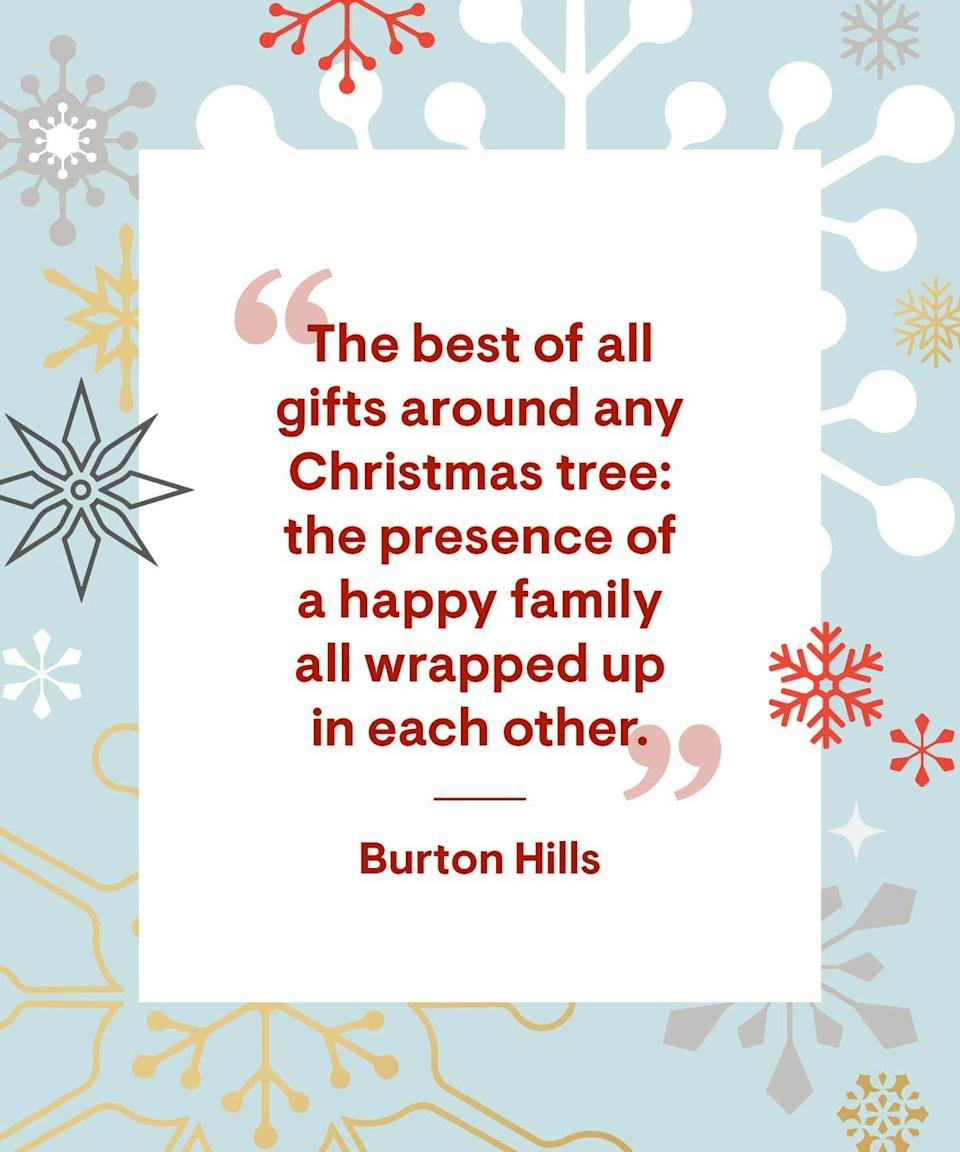 """<p>""""The best of all gifts around any Christmas tree: the presence of a happy family all wrapped up in each other.""""</p>"""