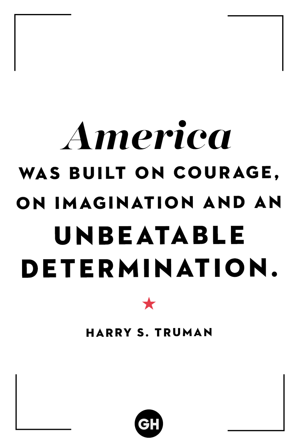 <p>America was built on courage, on imagination and an unbeatable determination.</p>