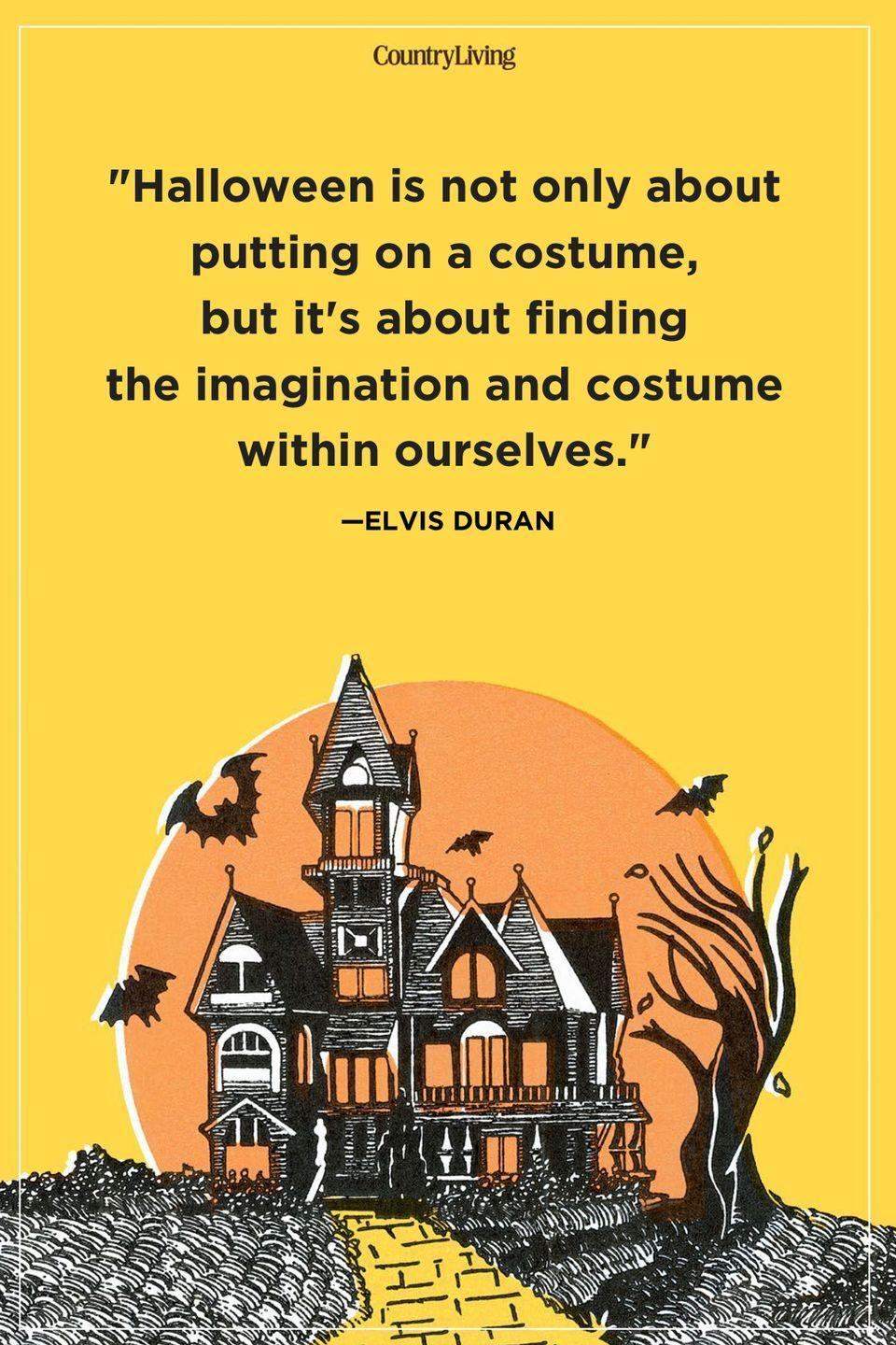 """<p>""""Halloween is not only about putting on a costume, but it's about finding the imagination and costume within ourselves.""""</p>"""