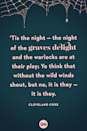 <p>'Tis the night — the night of the graves delight and the warlocks are at their play; Ye think that without the wild winds shout, but no, it is they — it is they.</p>