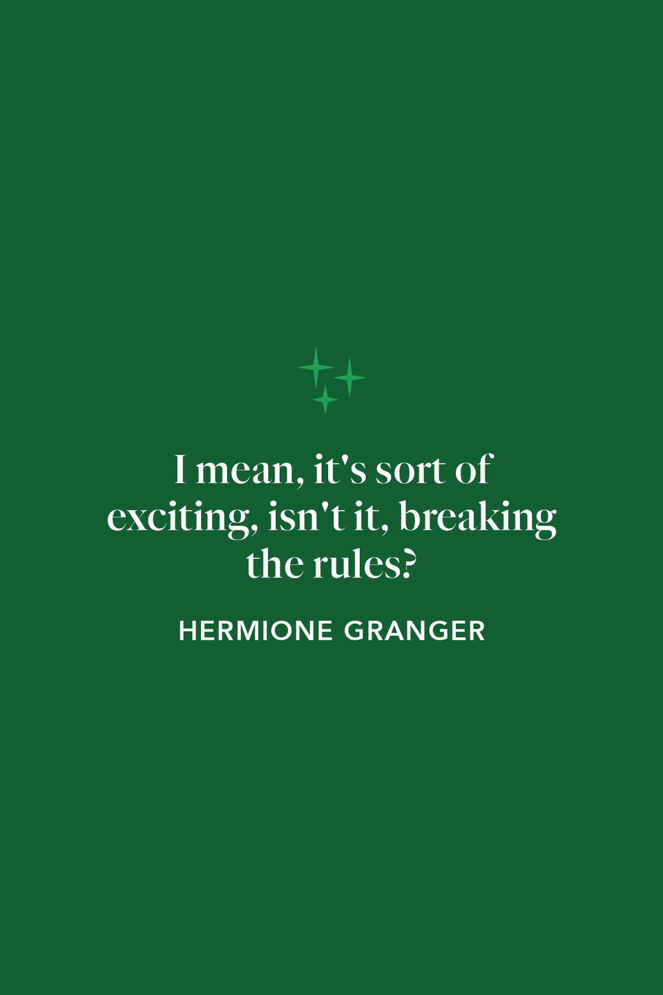 """<p>Emma Watson's Hermione says, """"I mean, it's sort of exciting, isn't it, breaking the rules?"""" in the <em>Harry Potter and the Order of the Phoenix </em>film, while hatching a plan with the gang in Dumbledore's Army.</p>"""