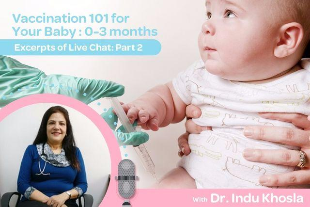 Excerpts of Live Chat with Dr. Indu Khosla: Vaccination 101 for Your Baby: 0-3 Months (Part 2)