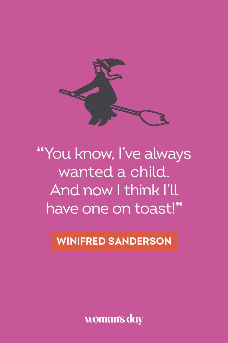 """<p>""""You know, I've always wanted a child. And now I think I'll have one on toast!"""" — Winifred Sanderson</p>"""