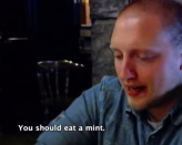 "<p>Wow! Nothing more romantic than having a man tell you to ""eat a mint"" during your first date!</p>"