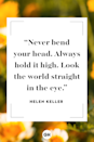 <p>Never bend your head. Always hold it high. Look the world straight in the eye. </p>