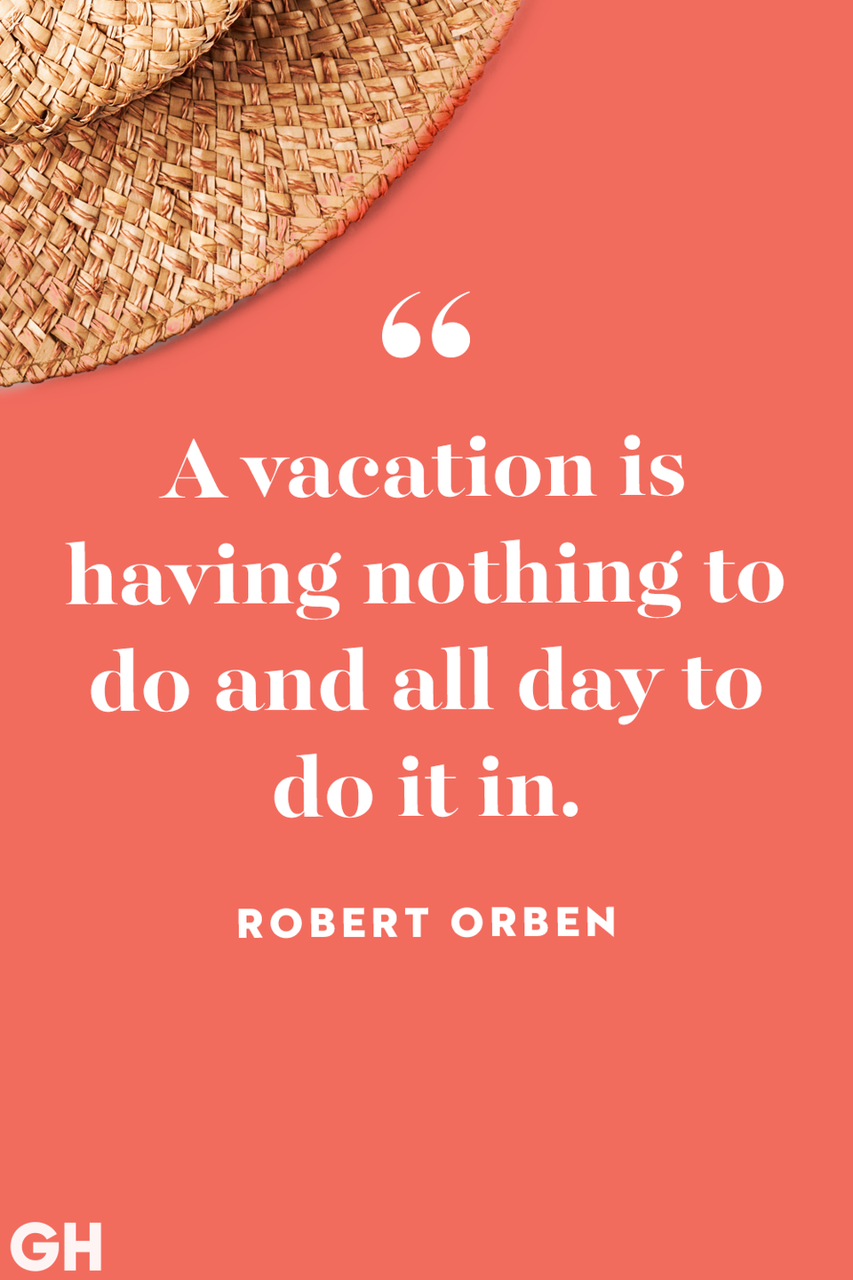 <p>A vacation is having nothing to do and all day to do it in.</p>
