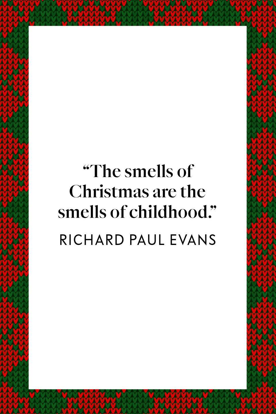 "<p>""The smells of Christmas are the smells of childhood,"" <em>New York Times </em>bestselling author Richard Paul Evans wrote in his most popular novel, <em><a href=""https://www.amazon.com/Christmas-Box-Richard-Paul-Evans/dp/0684814994?tag=syn-yahoo-20&ascsubtag=%5Bartid%7C10072.g.34536312%5Bsrc%7Cyahoo-us"" rel=""nofollow noopener"" target=""_blank"" data-ylk=""slk:The Christmas Box"" class=""link rapid-noclick-resp"">The Christmas Box</a></em>.</p>"