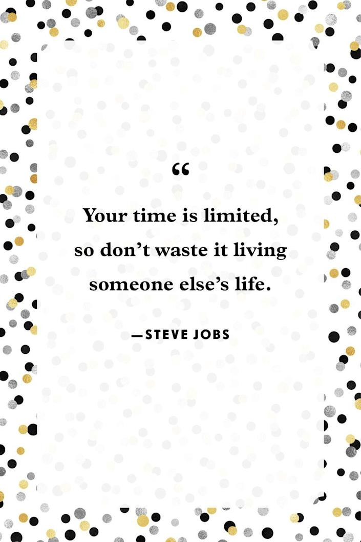 """<p>""""Your time is limited, so don't waste it living someone else's life.""""</p>"""