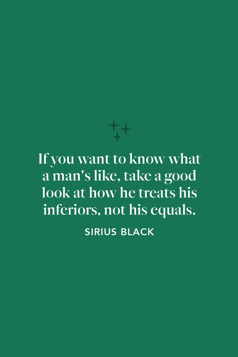 """<p>""""If you want to know what a man's like, take a good look at how he treats his inferiors, not his equals,"""" Sirius Black said in <em>The Goblet of Fire</em>.</p>"""