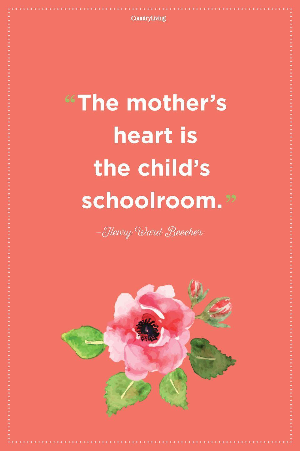 "<p>""The mother's heart is the child's schoolroom.""</p>"