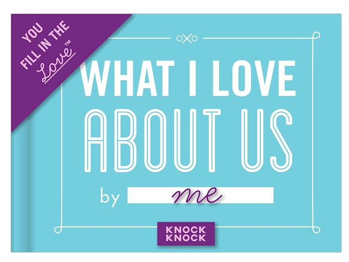 <p>A fill-in-the-blank journal that shows your SO what you appreciate about being together. </p> <p><span>What I Love About Us</span> ($11)</p>