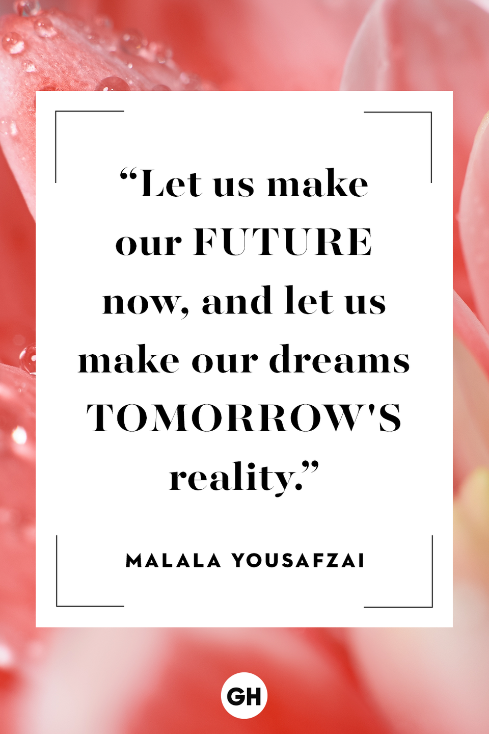 <p>Let us make our future now, and let us make our dreams tomorrow's reality. </p>