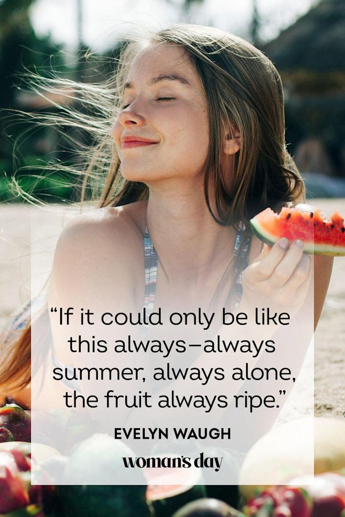 """<p>""""If it could only be like this always—always summer, always alone, the fruit always ripe.""""</p>"""